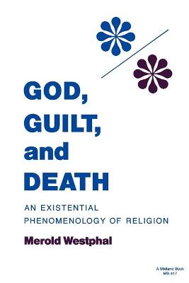 God, Guilt, and Death An Existential Phenomenology of Religion by Merold Westphal
