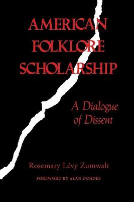 American Folklore Scholarship A Dialogue of Dissent by Rosemary Levy Zumwalt, Alan Dundes