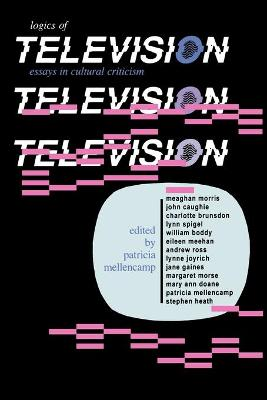 The Logics of Television Essays in Cultural Criticism by Patricia Mellencamp