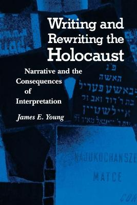 Writing and Rewriting the Holocaust Narrative and the Consequences of Interpretation by Emma Young