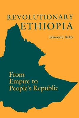Revolutionary Ethiopia From Empire to People's Republic by Edmond J. Keller