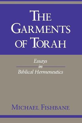 The Garments of Torah Essays in Biblical Hermeneutics by Michael Fishbane