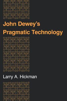 John Dewey's Pragmatic Technology by Larry Hickman