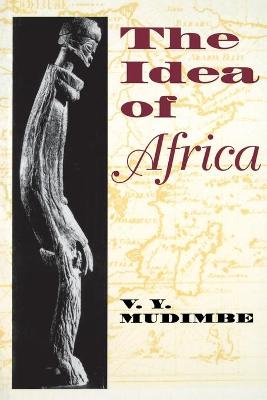 The Idea of Africa by V. Y. Mudimbe