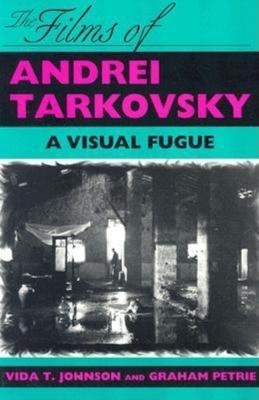 The Films of Andrei Tarkovsky A Visual Fugue by Vida T. Johnson, Graham Petrie