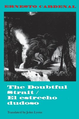 The Doubtful Strait / El estrecho dudoso by Ernesto Cardenal