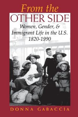 From the Other Side Women, Gender, and Immigrant Life in the U.S., 1820-1990 by Donna Gabaccia