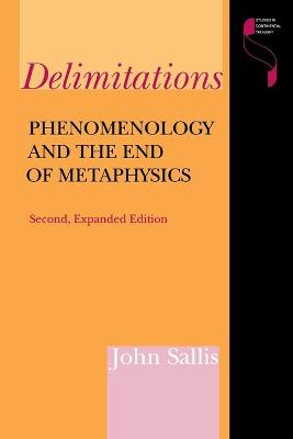 Delimitations, Second Expanded Edition Phenomenology and the End of Metaphysics by John Sallis