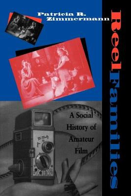 Reel Families A Social History of Amateur Film by Patricia R. Zimmermann
