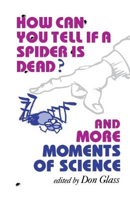How Can You Tell if a Spider Is Dead? And More Moments of Science by