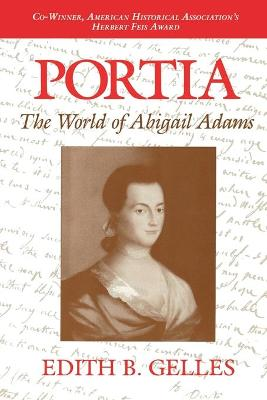Portia The World of Abigail Adams by Edith B. (Senior Scholar, Institute for Research on Women and Gender, Stanford University) Gelles