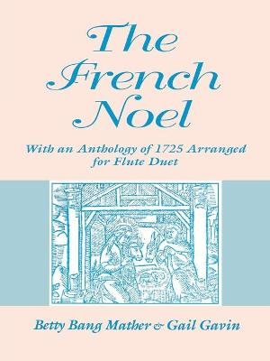 The French Noel With an Anthology of 1725 Arranged for Flute Duet by Betty Bang Mather, Gail Gavin
