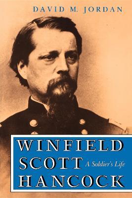 Winfield Scott Hancock A Soldier's Life by David M. Jordan