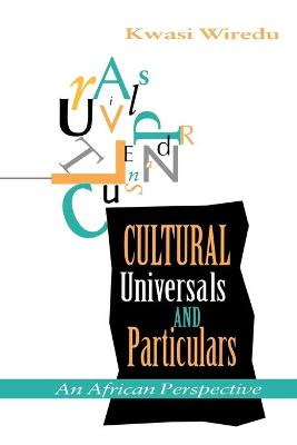 Cultural Universals and Particulars An African Perspective by Kwasi Wiredu