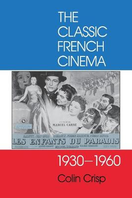 The Classic French Cinema, 1930-1960 by Colin Crisp