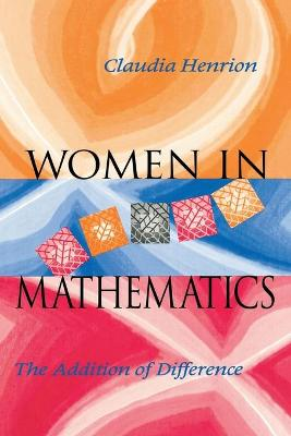 Women in Mathematics The Addition of Difference by Claudia Henrion