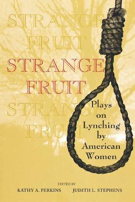 Strange Fruit Plays on Lynching by American Women by Judith L. Stephens