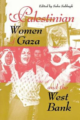 Palestinian Women of Gaza and the West Bank by Suha Sabbagh