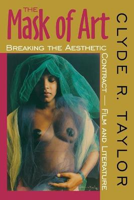 The Mask of Art Breaking the Aesthetic Contract-Film and Literature by Clyde Romer Hughes Taylor