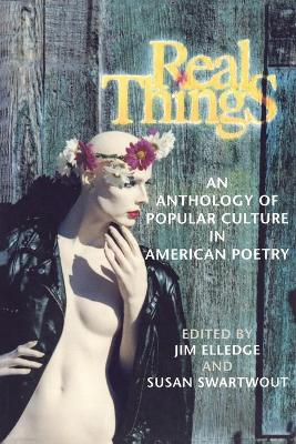 Real Things An Anthology of Popular Culture in American Poetry by Jim Elledge