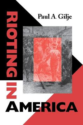 Rioting in America by Paul A. Gilje