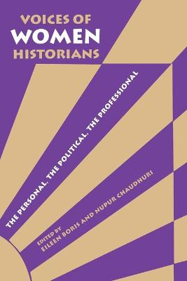 Voices of Women Historians The Personal, the Political, the Professional by