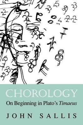 Chorology On Beginning in Plato's Timaeus by John Sallis
