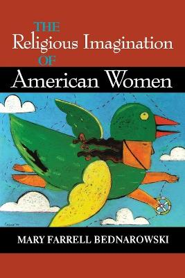 The Religious Imagination of American Women by Mary Farrell Bednarowski