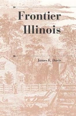 Frontier Illinois by James E. Davis
