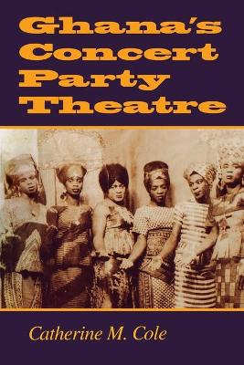 Ghana's Concert Party Theatre by Catherine M. Cole