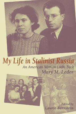 My Life in Stalinist Russia An American Woman Looks Back by Mary M. Leder