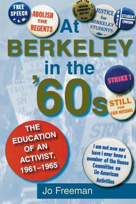 At Berkeley in the Sixties The Making of an Activist by Jo Freeman