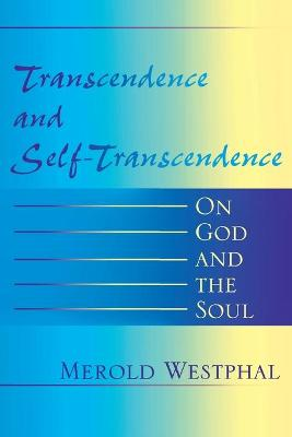 Transcendence and Self-Transcendence On God and the Soul by Merold Westphal