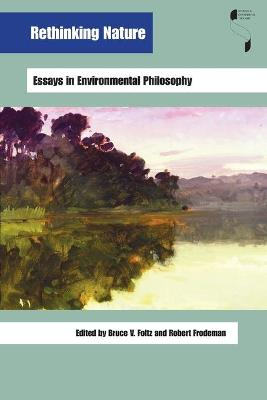 Rethinking Nature Essays in Environmental Philosophy by Bruce Foltz