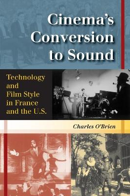 Cinema's Conversion to Sound Technology and Film Style in France and the U.S. by Charles O'Brien