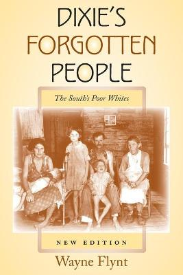 Dixie's Forgotten People, New Edition The South's Poor Whites by Wayne Flynt