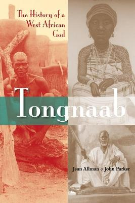 Tongnaab The History of a West African God by Jean Allman, John Parker
