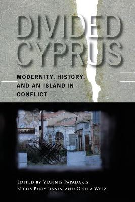 Divided Cyprus Modernity, History, and an Island in Conflict by Yiannis (Asst. Professor of Anthropology, University of Cyprus) Papadakis