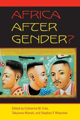 Africa After Gender? by Catherine M. Cole