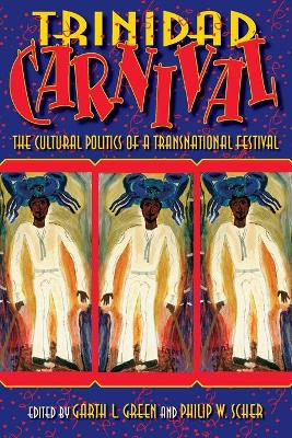 Trinidad Carnival The Cultural Politics of a Transnational Festival by Garth L. Green