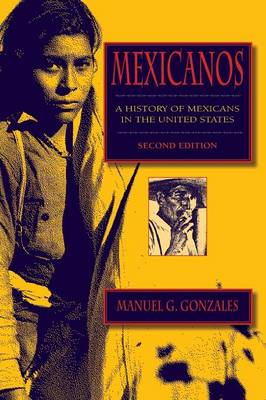 Mexicanos, Second Edition A History of Mexicans in the United States by Manuel G. Gonzales