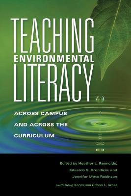 Teaching Environmental Literacy Across Campus and Across the Curriculum by Heather L. Reynolds