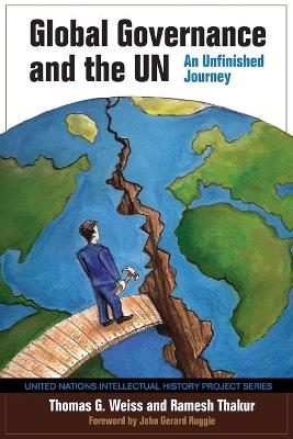 Global Governance and the UN An Unfinished Journey by Thomas G. Weiss, Ramesh Thakur, Professor John Gerard Ruggie