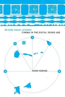 Beyond Dolby (Stereo) Cinema in the Digital Sound Age by Mark Kerins