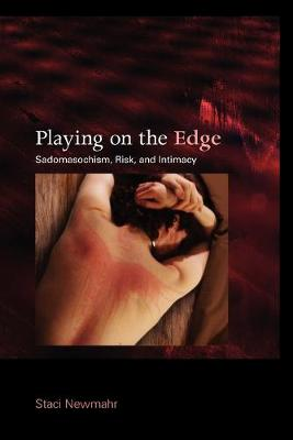 Playing on the Edge Sadomasochism, Risk, and Intimacy by Staci Newmahr