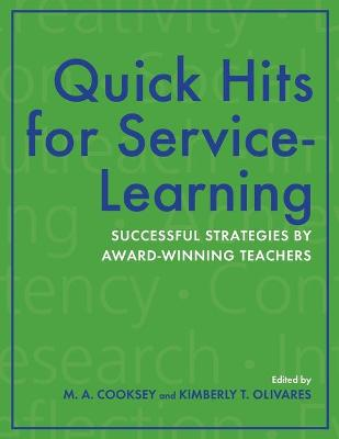 Quick Hits for Service-Learning Successful Strategies by Award-Winning Teachers by Mary A. Cooksey