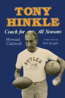Tony Hinkle Coach for All Seasons by Howard Caldwell, Bob Knight