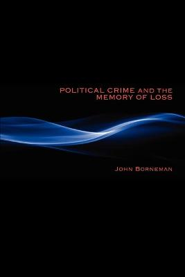 Political Crime and the Memory of Loss by John Borneman