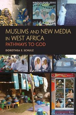 Muslims and New Media in West Africa Pathways to God by Dorothea E., Ph.D. Schulz