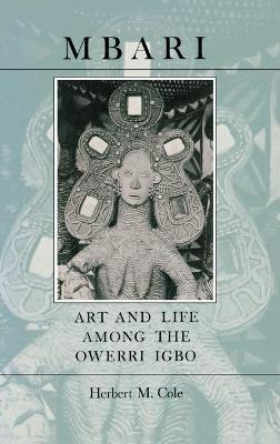 Mbari Art and the Life Among the Owerri Igbo by Herbert M. Cole